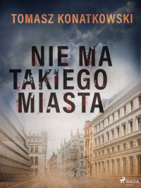 Nie ma takiego miasta - Tomasz Konatkowski