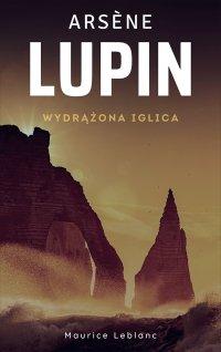 Arsene Lupin. Wydrążona iglica - Maurice Leblanc