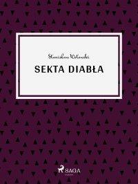 Sekta diabła - Stanisław Antoni Wotowski