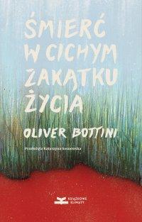 Śmierć w cichym zakątku życia - Katarzyna Sosnowska, Oliver Bottini