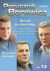 Porucznik Borewicz. Strzał na dancingu. TOM 13 - Krzysztof Szmagier