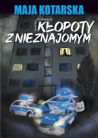 Kłopoty z nieznajomym - Maja Kotarska