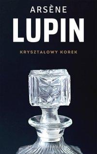 Arsene Lupin. Kryształowy korek - Maurice Leblanc