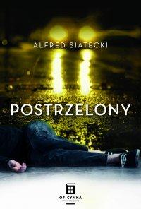 Postrzelony - Alfred Siatecki