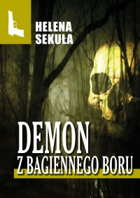 Demon z Bagiennego Boru - Helena Sekuła