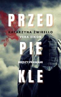 Przedpiekle - Vera Eikon , Katarzyna Żwirełło