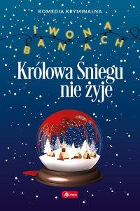 Królowa Śniegu nie żyje - Iwona Banach