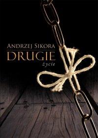 Drugie życie - Andrzej Sikora