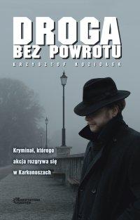 Droga bez powrotu - Krzysztof Koziołek