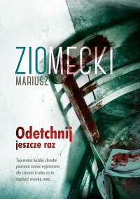 Odetchnij jeszcze raz - Mariusz Ziomecki