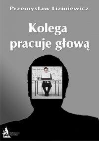Kolega pracuje głową - Przemysław Liziniewicz
