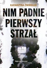 Nim padnie pierwszy strzał - Katarzyna Żwirełło