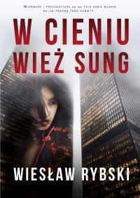 W cieniu wież Sung - Wiesław Rybski