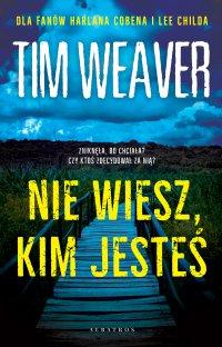 Nie wiesz, kim jesteś - Tim Weaver