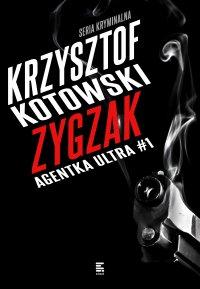 Zygzak. Agentka Ultra. Tom 1 - Krzysztof Kotowski, Krzysztof Kotowski