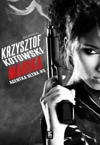 Marika. Agentka Ultra. Tom 3 - Krzysztof Kotowski