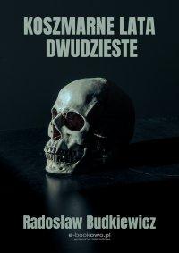 Koszmarne lata dwudzieste - Radosław Budkiewicz