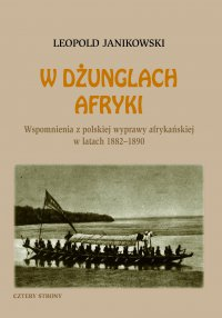 W dżunglach Afryki. Wspomnienia z polskiej wyprawy afrykańskiej w latach 1882-1890 - Leopold Janikowski