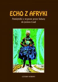 Echo z Afryki. Pamiętniki z wypraw przez Saharę do jeziora Czad - Opracowanie zbiorowe