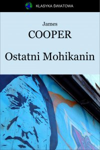 Ostatni Mohikanin - Opracowanie zbiorowe , James Cooper