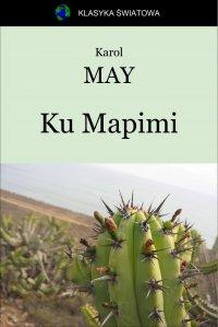 Ku Mapimi - Opracowanie zbiorowe , Karol May