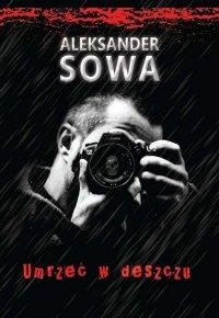 Umrzeć w deszczu - Aleksander Sowa
