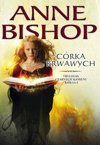 Córka krwawych. Czarne Kamienie. Księga I - Anne Bishop
