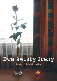 Dwa światy Ireny - Henryk Karol Skiba