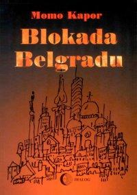 Blokada Belgradu - Momo Kapor