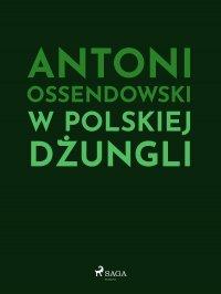 W polskiej dżungli - Antoni Ferdynand Ossendowski