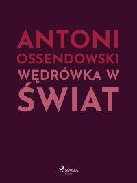 Wędrówka w świat - Antoni Ferdynand Ossendowski