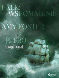 Falk: wspomnienie, Amy Foster, Jutro - Joseph Conrad