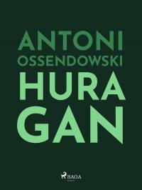 Huragan - Antoni Ferdynand Ossendowski