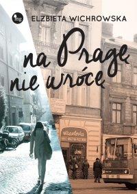 Na Pragę nie wrócę - Elżbieta Wichrowska