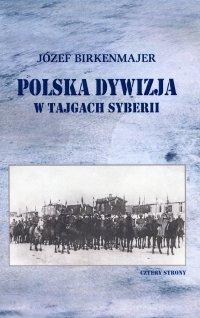 Polska dywizja w tajgach Syberii - Józef Birkenmajer.