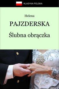 Ślubna obrączka - Helena Janina Pajzderska