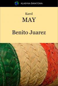 Benito Juarez - Opracowanie zbiorowe , Karol May