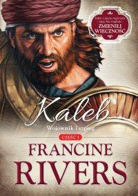 Kaleb. Wojownik i szpieg - Francine Rivers