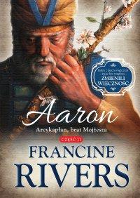 Aaron. Arcykapłan, brat Mojżesza - Francine Rivers