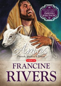 Amos. Prorok, pasterz z Tekoa - Francine Rivers
