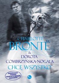 Chcę wszystko - Charlotte Bronte