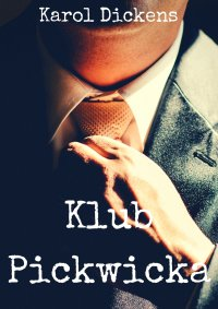 Klub Pickwicka - Karol Dickens