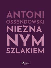 Nieznanym szlakiem - Antoni Ferdynand Ossendowski