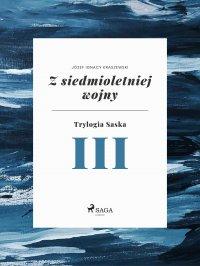 Z siedmioletniej wojny (Trylogia Saska III) - Józef Ignacy Kraszewski