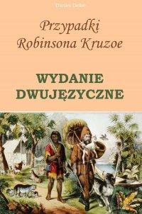 Przypadki Robinsona Kruzoe. Wydanie dwujęzyczne - Daniel Defoe