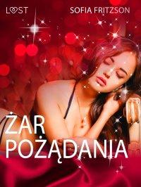 Żar pożądania - opowiadanie erotyczne - Sofia Fritzson , Sofia Fritzson
