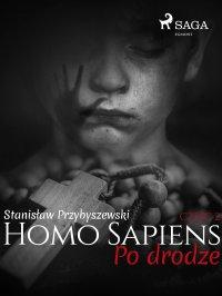 Homo Sapiens 2: Po drodze - Stanisław Przybyszewski