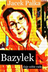 Bazylek daje sobie radę - Jacek Pałka
