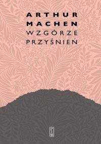 Wzgórze przyśnień - Arthur Machen, Maciej Płaza