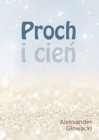 Proch i cień - Aleksander Głowacki